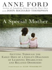 A Special Mother - Getting Through the Early Days of a Child's Diagnosis of Learning Disabilities and Related Disorders ebook by Anne Ford, John-Richard Thompson
