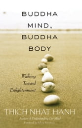 Buddha Mind, Buddha Body - Walking Toward Enlightenment ebook by Thich Nhat Hanh