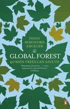 The Global Forest - 40 Ways Trees Can Save Us ebook by Diana Beresford Kroeger