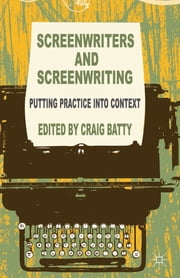 Screenwriters and Screenwriting - Putting Practice into Context ebook by Dr Craig Batty