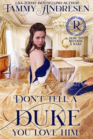 Don't Tell a Duke You Love Him - How to Reform a Rake ebook by Tammy Andresen