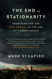 The End of Stationarity - Searching for the New Normal in the Age of Carbon Shock ebook by Mark Schapiro