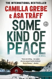 Some Kind of Peace - A Novel ebook by Camilla Grebe,Åsa Träff,Paul Norlen