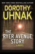 The Ryer Avenue Story - A Novel ebook by Dorothy Uhnak