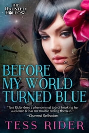 Before My World Turned Blue - The Haunted Hollow, #2 ebook by Tess Rider