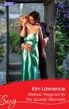 Mistress - Pregnant By The Spanish Billionaire ebook by KIM LAWRENCE