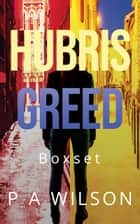 Hubris and Greed - Two book boxed set ebook by P A Wilson