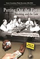 Putting Out the Fire: Smoking and the Law ebook by Joyce Libal