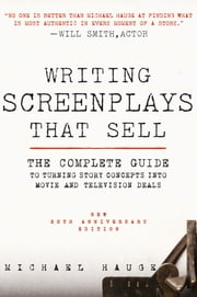 Writing Screenplays That Sell, New Twentieth Anniversary Edition - The Complete Guide to Turning Story Concepts into Movie and Television Deals ebook by Michael Hauge