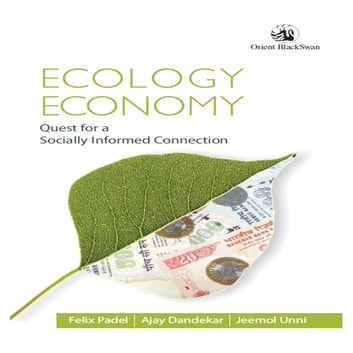 Ecology, Economy - Quest for a Socially Informed Connection ebook by Felix Padel,Ajay Dandeka,Jeemol Unni
