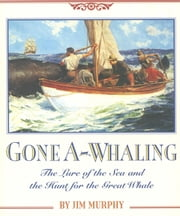 Gone A-Whaling - The Lure of the Sea and the Hunt for the Great Whale ebook by Jim Murphy