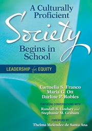 A Culturally Proficient Society Begins in School - Leadership for Equity ebook by Carmella S. Franco,Maria G. Ott,Darline P. Robles