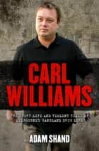 Carl Williams - The Short Life & Violent Times of Melbourne's Gangland Drug Lord ebook by Adam Shand