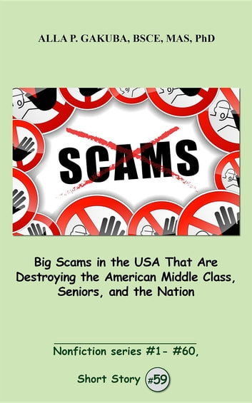 Big Scams in the USA That Are Destroying the American Middle Class, Seniors, and the Nation. - SHORT STORY # 59. Nonfiction series #1 - # 60. ebook by Alla P. Gakuba