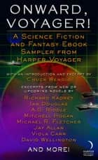 Onward, Voyager - A Science Fiction and Fantasy Sampler ebook by Chuck Wendig, Mitchell Hogan, A. G. Riddle,...