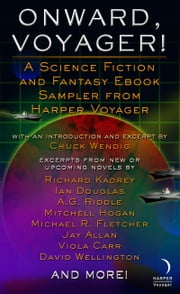 Onward, Voyager - A Science Fiction and Fantasy Sampler ebook by Chuck Wendig, Mitchell Hogan, Ian Douglas,...
