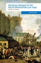 Political Thought in the Age of Revolution 1776-1848 - Burke to Marx ebook by Michael Levin