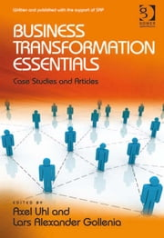 Business Transformation Essentials - Case Studies and Articles ebook by Mr Lars Alexander Gollenia,Dr Axel Uhl