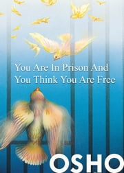 You Are in Prison and You Think You Are Free ebook by Osho,Osho International Foundation