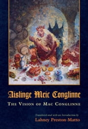 Aislinge Meic Conglinne: The Vision of Mac Conglinne ebook by Preston-Matto, Lahney