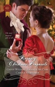 Regency Christmas Proposals - The Soldier's Christmas Miracle\Snowbound and Seduced\Christmas at Mulberry Hall ebook by Gayle Wilson,Amanda McCabe,Carole Mortimer