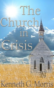 The Church In Crisis ebook by Kenneth G. Morris