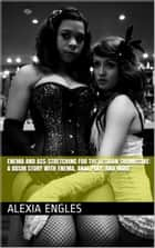 Enema and Ass-Stretching for the Lesbian Submissive: A BDSM Story with Enema, Anal Play, and More ebook by Alexia Engles