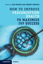 How to Improve Preconception Health to Maximize IVF Success ebook by Gab Kovacs, Robert Norman