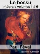 Le Bossu (Intégrale les 6 volumes) ebook by Paul Féval