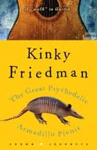 "The Great Psychedelic Armadillo Picnic - A ""Walk"" in Austin ebook by Kinky Friedman"