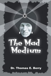 The Mad Medium ebook by Dr. Thomas E. Berry