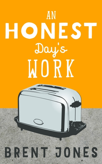 An Honest Day's Work ebook by Brent Jones