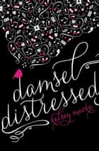 Damsel Distressed ebook by Kelsey Macke