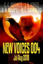 New Voices 004 July-August 2018 - Short Story Fiction Anthology ebook by C. C. Brower, J. R. Kruze, R. L. Saunders,...