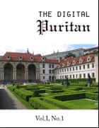 The Digital Puritan - Vol.I, No.1 eBook by Richard Baxter, Thomas Watson, Jonathan Edwards