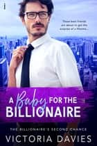 A Baby for the Billionaire ebook by Victoria Davies