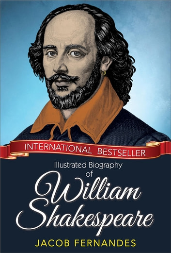 Illustrated Biography of William Shakespeare ebook by Jacob Fernandes