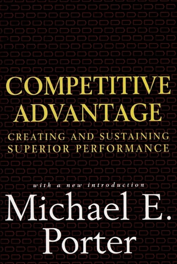 Competitive Advantage - Creating and Sustaining Superior Performance ebook by Michael E. Porter