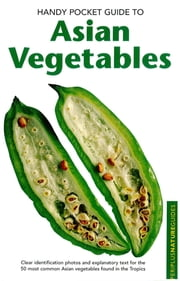 Handy Pocket Guide to Asian Vegetables ebook by Wendy Hutton,Peter Mealin