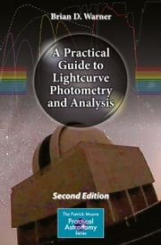 A Practical Guide to Lightcurve Photometry and Analysis ebook by Brian D. Warner