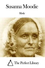 Works of Susanna Moodie ebook by Susanna Moodie
