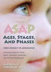 ASAP: Ages, Stages, and Phases ebook by Fosarelli, Patricia D.