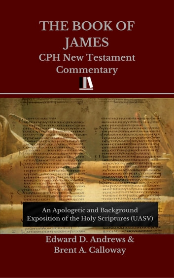 THE BOOK OF JAMES - CPH New Testament Commentary ebook by Edward D. Andrews,Brent A. Calloway