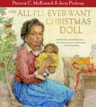 The All-I'll-Ever-Want Christmas Doll ebook by Patricia C. McKissack,Jerry Pinkney