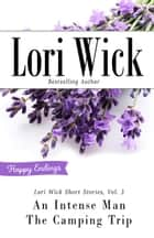 Lori Wick Short Stories, Vol. 3 - An Intense Man, The Camping Trip ebook by Lori Wick