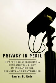 Privacy in Peril - How We Are Sacrificing a Fundamental Right in Exchange for Security and Convenience ebook by James B. Rule