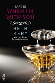 When I'm With You Part III - When You Tease Me ebook by Beth Kery