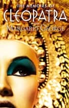 Memoirs of Cleopatra ebook by Margaret George
