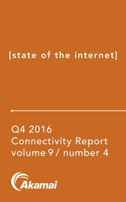Akamai State of the Internet / Connectivity Report - Q4 2016 ebook by Akamai Technologies