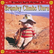 Bromley Climbs Uluru - The Adventures of Bromley Bear Series - Book 3 ebook by Alan Campbell,Patricia Campbell